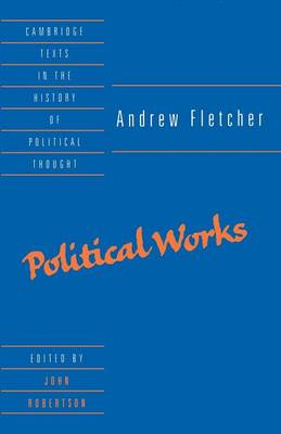 Andrew Fletcher: Political Works - Cambridge Texts in the History of Political Thought (Paperback)