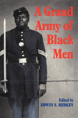 A Grand Army of Black Men: Letters from African-American Soldiers in the Union Army 1861-1865 - Cambridge Studies in American Literature and Culture 63 (Paperback)