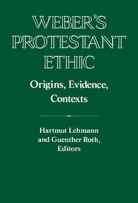 Weber's Protestant Ethic: Origins, Evidence, Contexts - Publications of the German Historical Institute (Hardback)