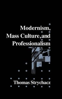 Modernism, Mass Culture and Professionalism - Cambridge Studies in American Literature and Culture 65 (Hardback)
