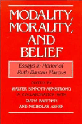 Modality, Morality and Belief: Essays in Honor of Ruth Barcan Marcus (Hardback)