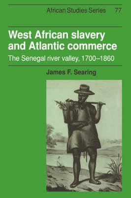 West African Slavery and Atlantic Commerce: The Senegal River Valley, 1700-1860 - African Studies 77 (Hardback)