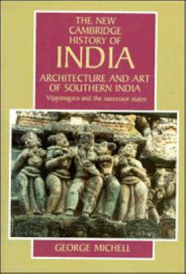 Architecture and Art of Southern India: Vijayanagara and the Successor States 1350-1750 - The New Cambridge History of India (Hardback)
