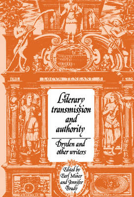 Literary Transmission and Authority: Dryden and Other Writers - Cambridge Studies in Eighteenth-Century English Literature and Thought (Hardback)