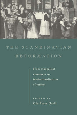 The Scandinavian Reformation: From Evangelical Movement to Institutionalisation of Reform (Hardback)