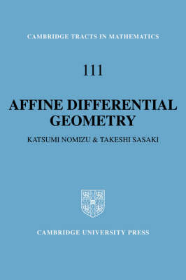 Affine Differential Geometry: Geometry of Affine Immersions - Cambridge Tracts in Mathematics 111 (Hardback)