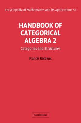 Handbook of Categorical Algebra: Volume 2, Categories and Structures: Handbook of Categorical Algebra: Volume 2, Categories and Structures Categories and Structures v. 2 - Encyclopedia of Mathematics and Its Applications 51 (Hardback)