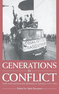 Generations in Conflict: Youth Revolt and Generation Formation in Germany 1770-1968 (Hardback)
