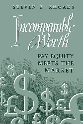 Incomparable Worth: Pay Equity Meets the Market (Hardback)