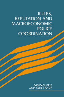 Rules, Reputation and Macroeconomic Policy Coordination (Hardback)