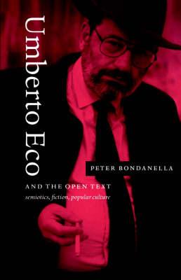 Umberto Eco and the Open Text: Semiotics, Fiction, Popular Culture (Hardback)