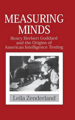 Cambridge Studies in the History of Psychology: Measuring Minds: Henry Herbert Goddard and the Origins of American Intelligence Testing (Hardback)