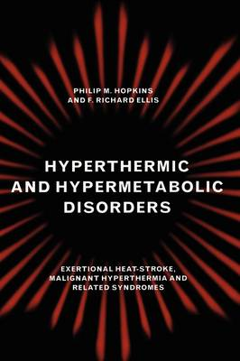 Hyperthermic and Hypermetabolic Disorders: Exertional Heat-stroke, Malignant Hyperthermia and Related Syndromes (Hardback)
