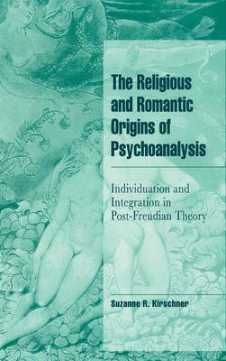 The Religious and Romantic Origins of Psychoanalysis: Individuation and Integration in Post-Freudian Theory - Cambridge Cultural Social Studies (Hardback)