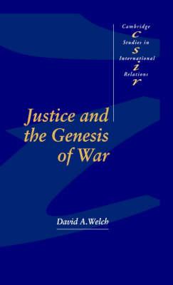 Justice and the Genesis of War - Cambridge Studies in International Relations 29 (Hardback)
