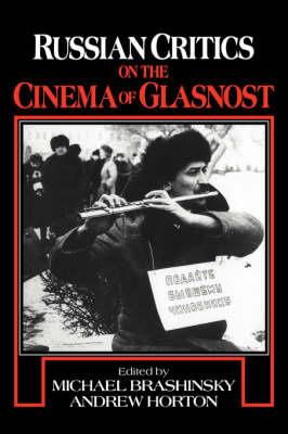 Russian Critics on the Cinema of Glasnost - Cambridge Studies in Film (Hardback)