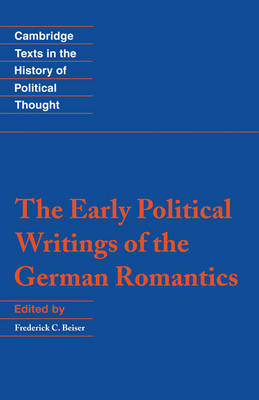 Cambridge Texts in the History of Political Thought: The Early Political Writings of the German Romantics (Hardback)