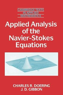 Cambridge Texts in Applied Mathematics: Applied Analysis of the Navier-Stokes Equations Series Number 12 (Paperback)