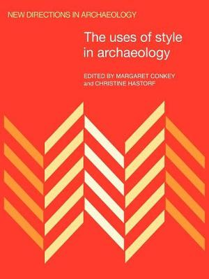 The Uses of Style in Archaeology - New Directions in Archaeology (Paperback)