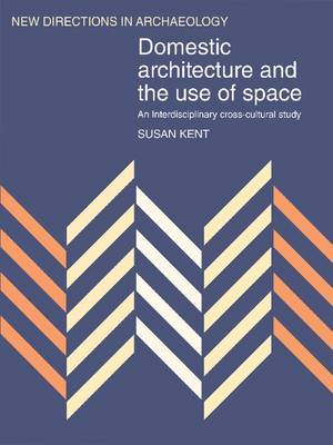 Domestic Architecture and the Use of Space: An Interdisciplinary Cross-Cultural Study - New Directions in Archaeology (Paperback)