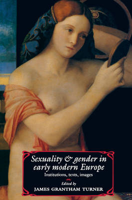 Sexuality and Gender in Early Modern Europe: Institutions, Texts, Images (Paperback)