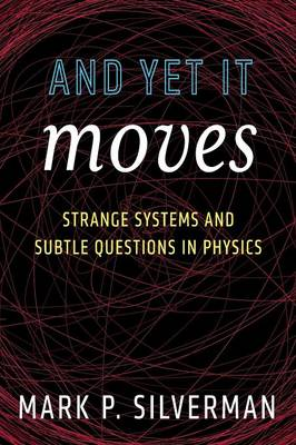 And Yet It Moves: Strange Systems and Subtle Questions in Physics (Paperback)