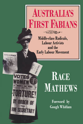 Australia's First Fabians: Middle-Class Radicals, Labour Activists and the Early Labour Movement (Paperback)