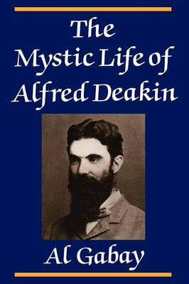 The Mystic Life of Alfred Deakin (Paperback)