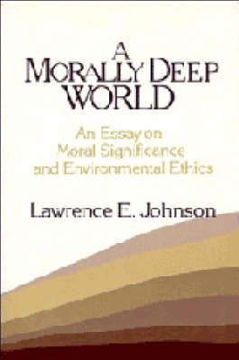 A Morally Deep World: An Essay on Moral Significance and Environmental Ethics (Paperback)