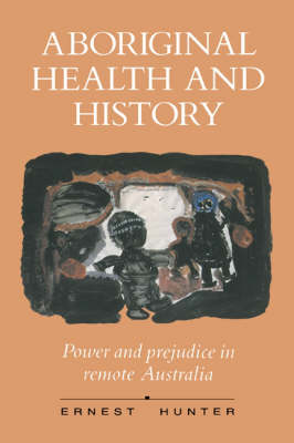 Aboriginal Health and History: Power and Prejudice in Remote Australia (Paperback)