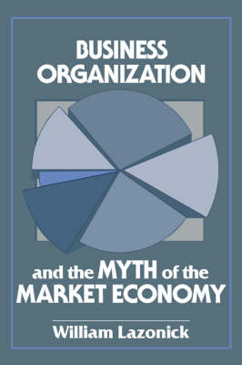 Business Organization and the Myth of the Market Economy (Paperback)