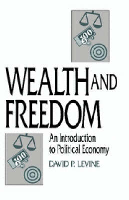 Wealth and Freedom: An Introduction to Political Economy (Paperback)