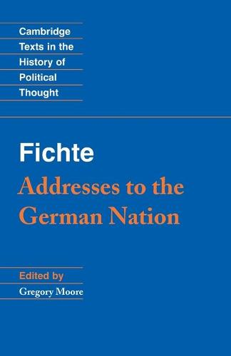 Cambridge Texts in the History of Political Thought: Fichte: Addresses to the German Nation (Paperback)