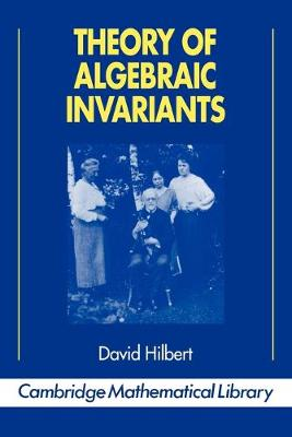 Cambridge Mathematical Library: Theory of Algebraic Invariants (Paperback)