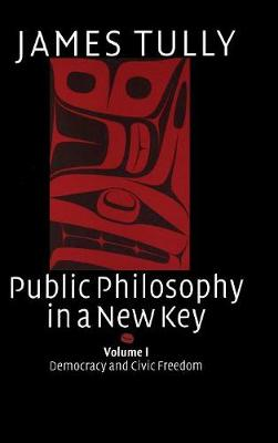 Public Philosophy in a New Key: Volume 1, Democracy and Civic Freedom - Ideas in Context 93 (Hardback)