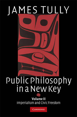 Ideas in Context Public Philosophy in a New Key: Series Number 94: Imperialism and Civic Freedom Volume 2 (Hardback)