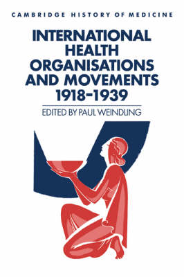 International Health Organisations and Movements, 1918-1939 - Cambridge Studies in the History of Medicine (Hardback)