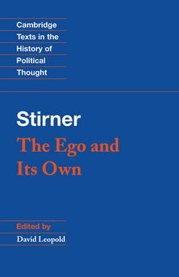 Stirner: The Ego and its Own - Cambridge Texts in the History of Political Thought (Hardback)