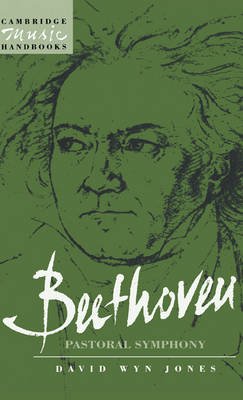 Beethoven: The Pastoral Symphony - Cambridge Music Handbooks (Hardback)
