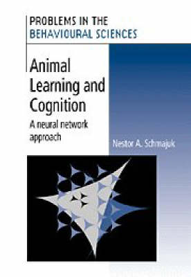 Problems in the Behavioural Sciences: Animal Learning and Cognition: A Neural Network Approach Series Number 16 (Hardback)