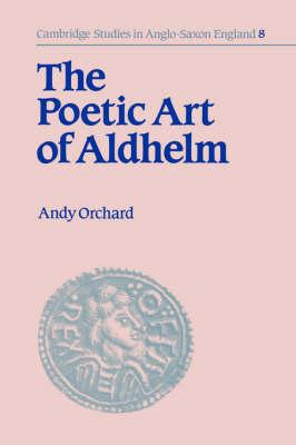 The Poetic Art of Aldhelm - Cambridge Studies in Anglo-Saxon England (Hardback)