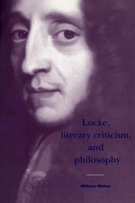 Locke, Literary Criticism, and Philosophy - Cambridge Studies in Eighteenth-Century English Literature and Thought 22 (Hardback)