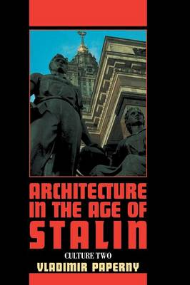 Architecture in the Age of Stalin: Culture Two - Cambridge Studies in New Art History and Criticism (Hardback)