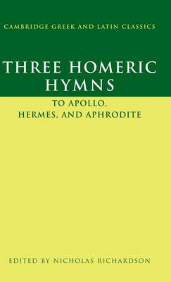 Three Homeric Hymns: To Apollo, Hermes, and Aphrodite - Cambridge Greek and Latin Classics (Hardback)