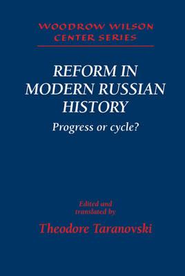 Reform in Modern Russian History: Progress or Cycle? - Woodrow Wilson Center Press (Hardback)