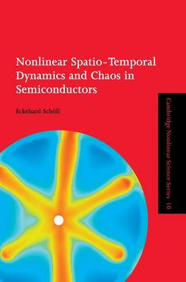 Cambridge Nonlinear Science Series: Nonlinear Spatio-Temporal Dynamics and Chaos in Semiconductors Series Number 10 (Hardback)