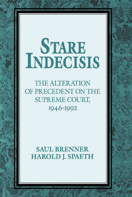 Stare Indecisis: The Alteration of Precedent on the Supreme Court, 1946-1992 (Hardback)