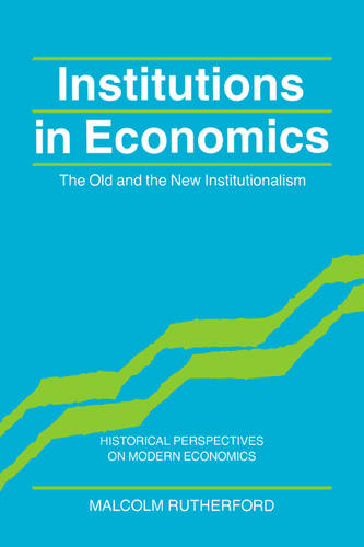 Institutions in Economics: The Old and the New Institutionalism - Historical Perspectives on Modern Economics (Hardback)