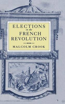 Elections in the French Revolution: An Apprenticeship in Democracy, 1789-1799 (Hardback)