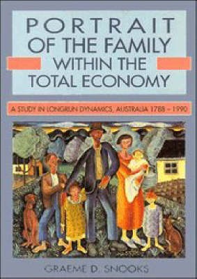 Portrait of the Family within the Total Economy: A Study in Longrun Dynamics, Australia 1788-1990 (Hardback)